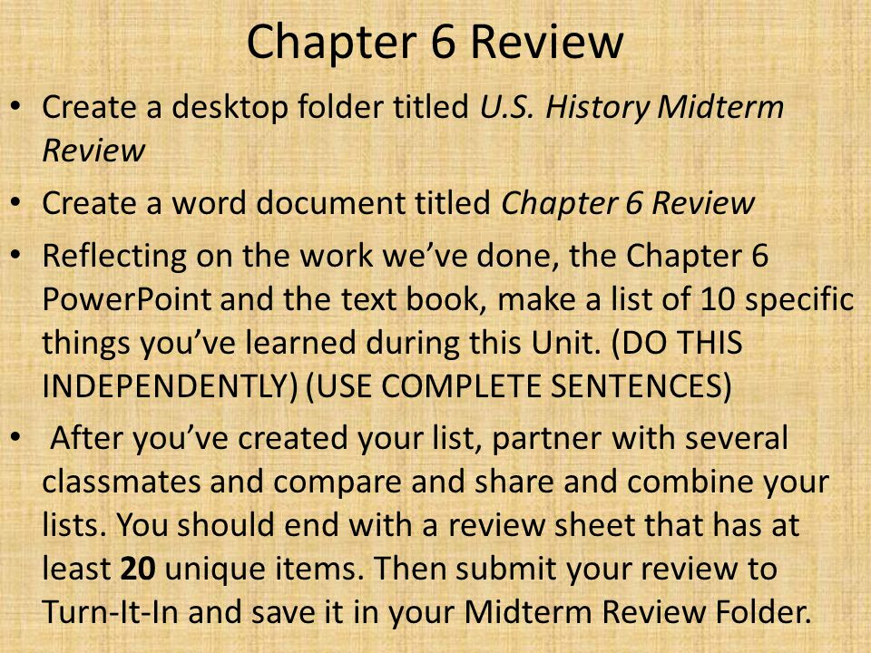 Chapter 6 Review Create a desktop folder titled U.S. History Midterm Review Create a word document titled Chapter 6 Review Reflecting on the work we'v