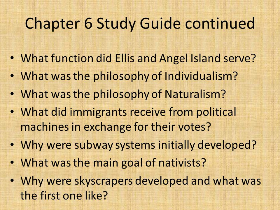 Chapter 6 Study Guide continued What function did Ellis and Angel Island serve? What was the philosophy of Individualism? What was the philosophy of N