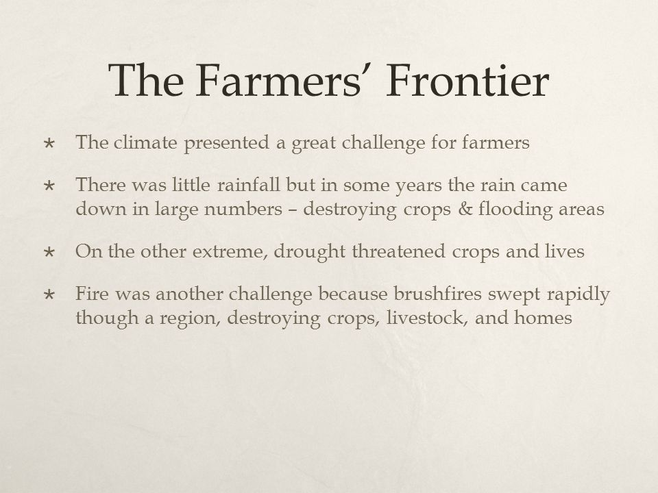 The Farmers' Frontier  The climate presented a great challenge for farmers  There was little rainfall but in some years the rain came down in large