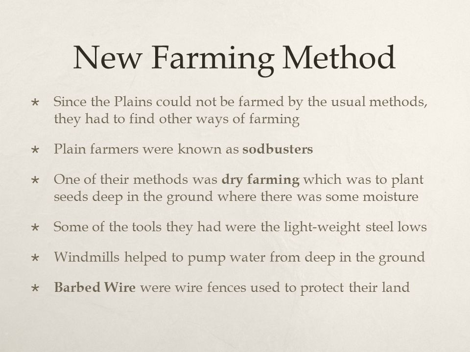 New Farming Method  Since the Plains could not be farmed by the usual methods, they had to find other ways of farming  Plain farmers were known as s