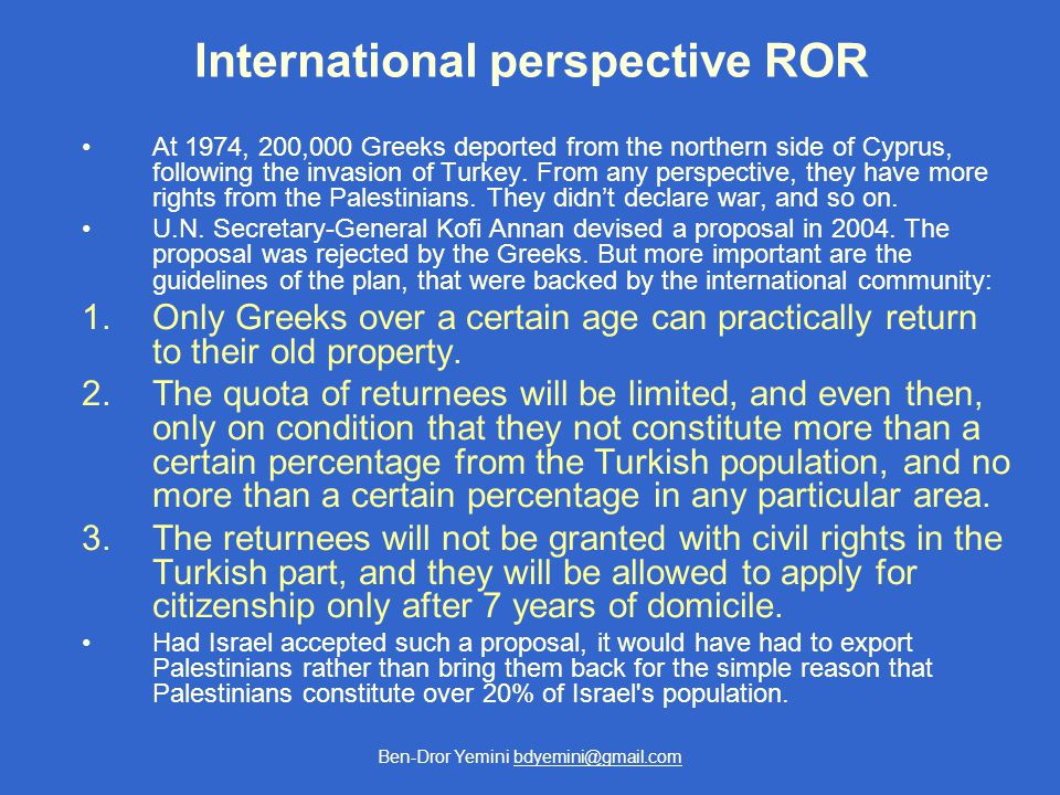 Ben-Dror Yemini bdyemini@gmail.com International perspective ROR At 1974, 200,000 Greeks deported from the northern side of Cyprus, following the invasion of Turkey.