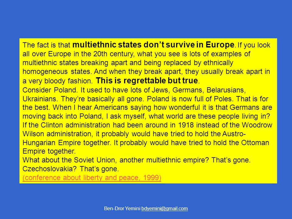Ben-Dror Yemini bdyemini@gmail.com The fact is that multiethnic states don't survive in Europe.