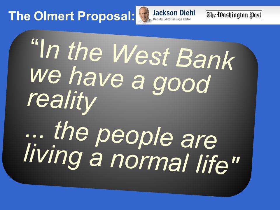 The Olmert Proposal: In the West Bank we have a good reality...