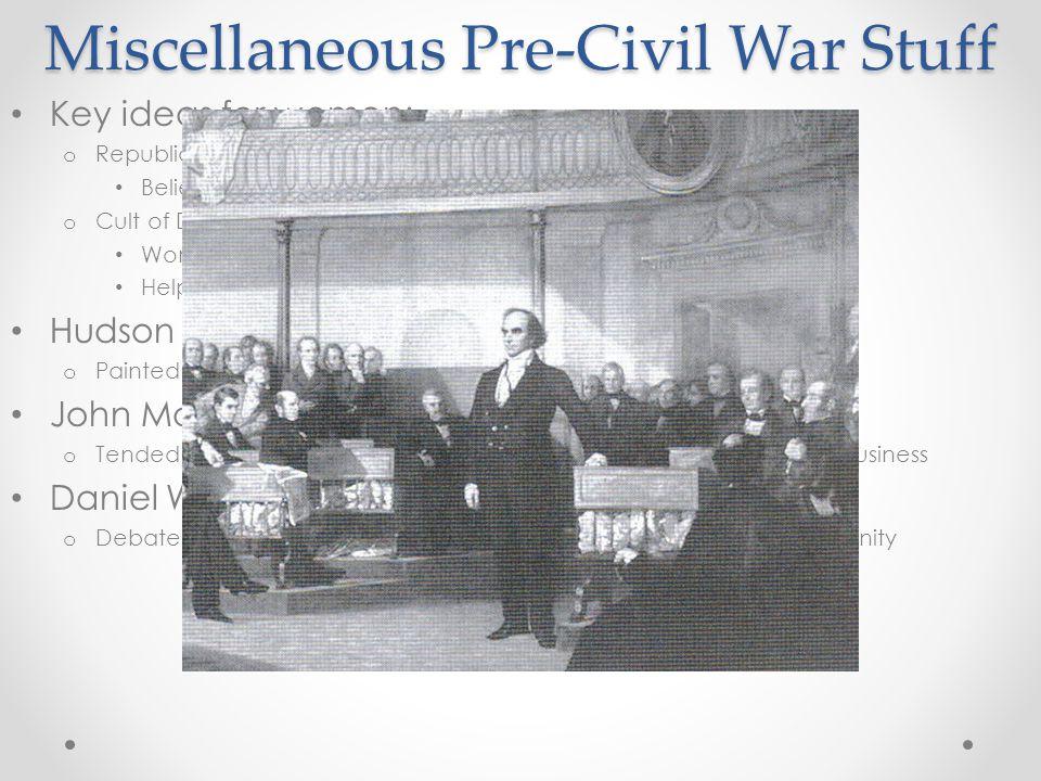 Miscellaneous Pre-Civil War Stuff Key ideas for women: o Republican Motherhood: (Post Rev. War) Belief that women should raise children to be good cit