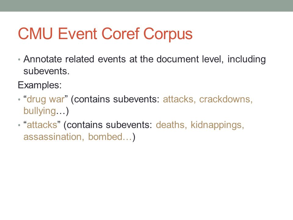 CMU Event Coref Corpus Annotate related events at the document level, including subevents.