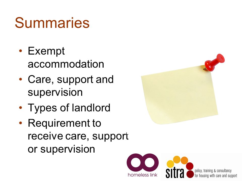 Summaries Exempt accommodation Care, support and supervision Types of landlord Requirement to receive care, support or supervision
