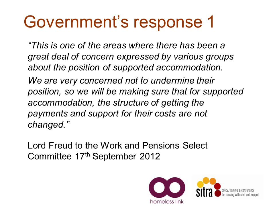 Government's response 1 This is one of the areas where there has been a great deal of concern expressed by various groups about the position of supported accommodation.