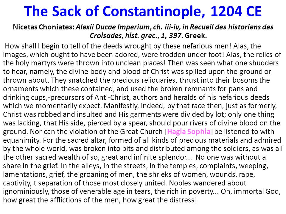 The Sack of Constantinople, 1204 CE Nicetas Choniates: Alexii Ducae Imperium, ch. iii-iv, in Recueil des historiens des Croisades, hist. grec., 1, 397