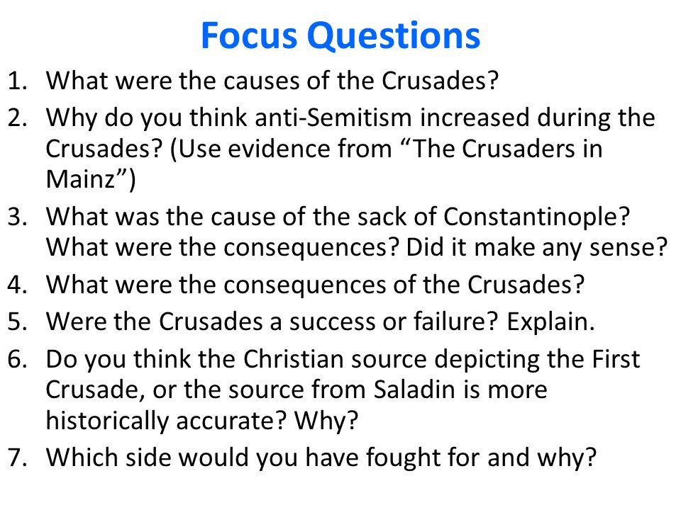 "Focus Questions 1.What were the causes of the Crusades? 2.Why do you think anti-Semitism increased during the Crusades? (Use evidence from ""The Crusad"