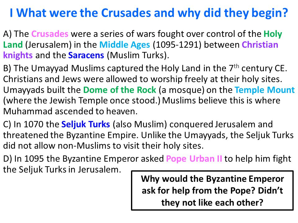 I What were the Crusades and why did they begin? A) The Crusades were a series of wars fought over control of the Holy Land (Jerusalem) in the Middle