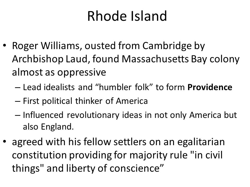 "Rhode Island Roger Williams, ousted from Cambridge by Archbishop Laud, found Massachusetts Bay colony almost as oppressive – Lead idealists and ""humbl"