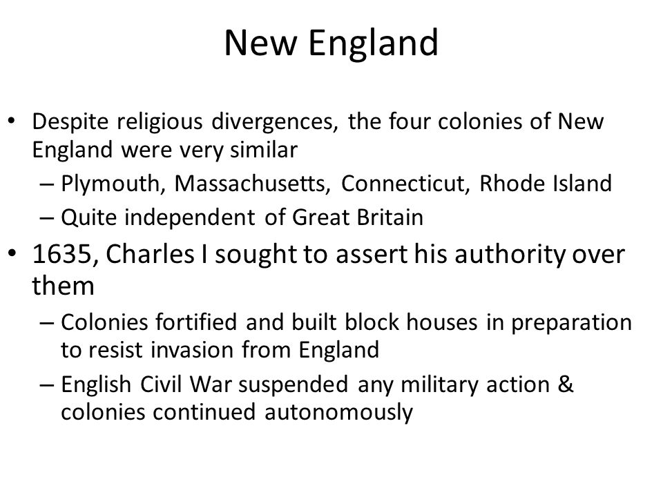 New England Despite religious divergences, the four colonies of New England were very similar – Plymouth, Massachusetts, Connecticut, Rhode Island – Q