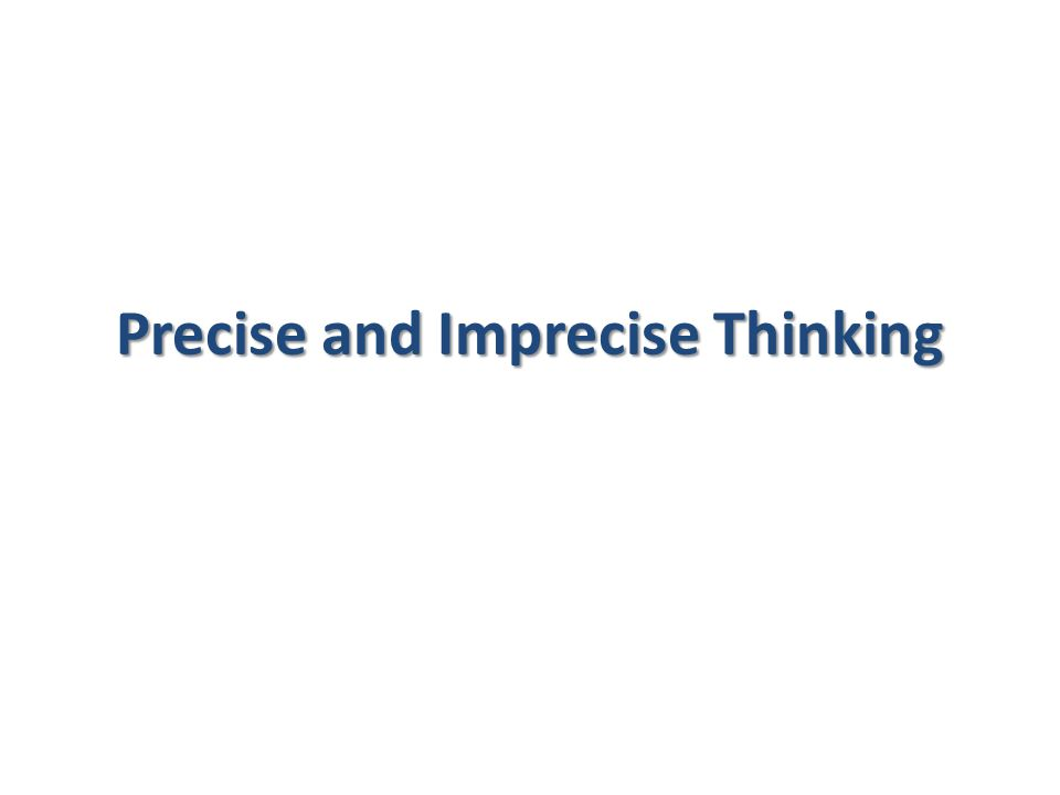 Precise and Imprecise Thinking