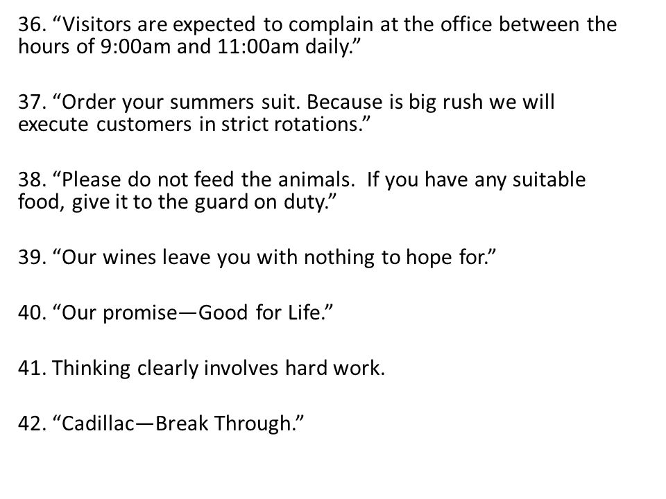 """36. """"Visitors are expected to complain at the office between the hours of 9:00am and 11:00am daily."""" 37. """"Order your summers suit. Because is big rush"""