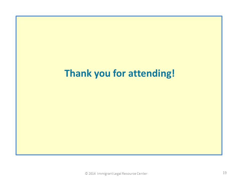 Thank you for attending! 19 © 2014 Immigrant Legal Resource Center