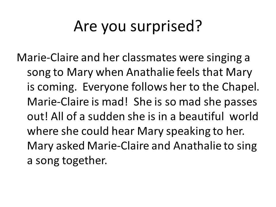 Are you surprised? Marie-Claire and her classmates were singing a song to Mary when Anathalie feels that Mary is coming. Everyone follows her to the C