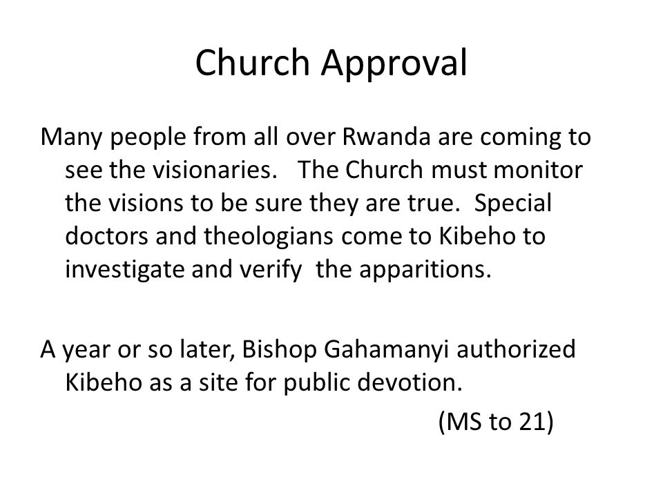 Church Approval Many people from all over Rwanda are coming to see the visionaries. The Church must monitor the visions to be sure they are true. Spec
