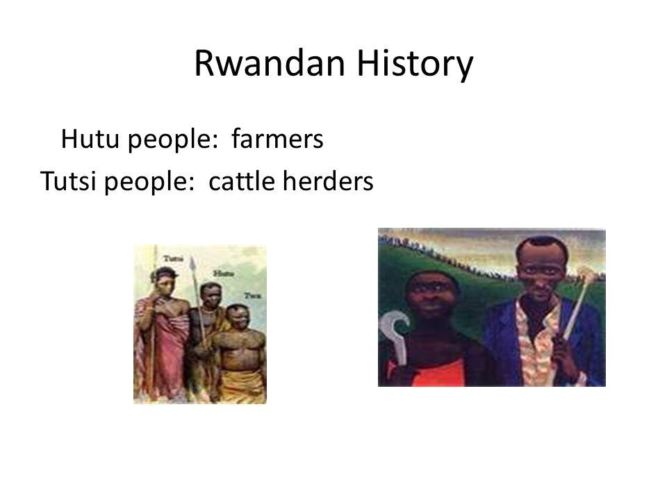 Rwandan History Hutu people: farmers Tutsi people: cattle herders