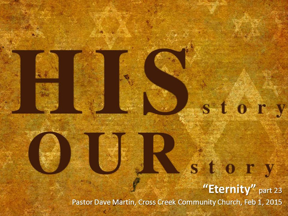 Eternity part 23 Pastor Dave Martin, Cross Creek Community Church, Feb 1, 2015