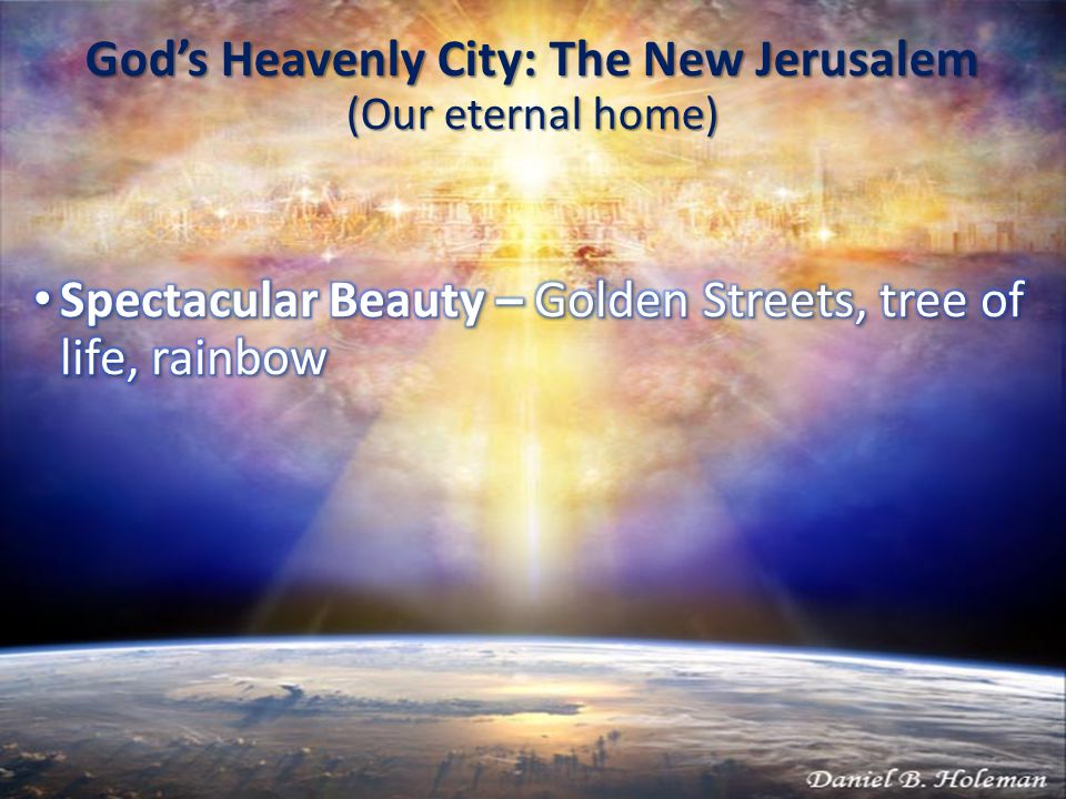 God's Heavenly City: The New Jerusalem (Our eternal home)