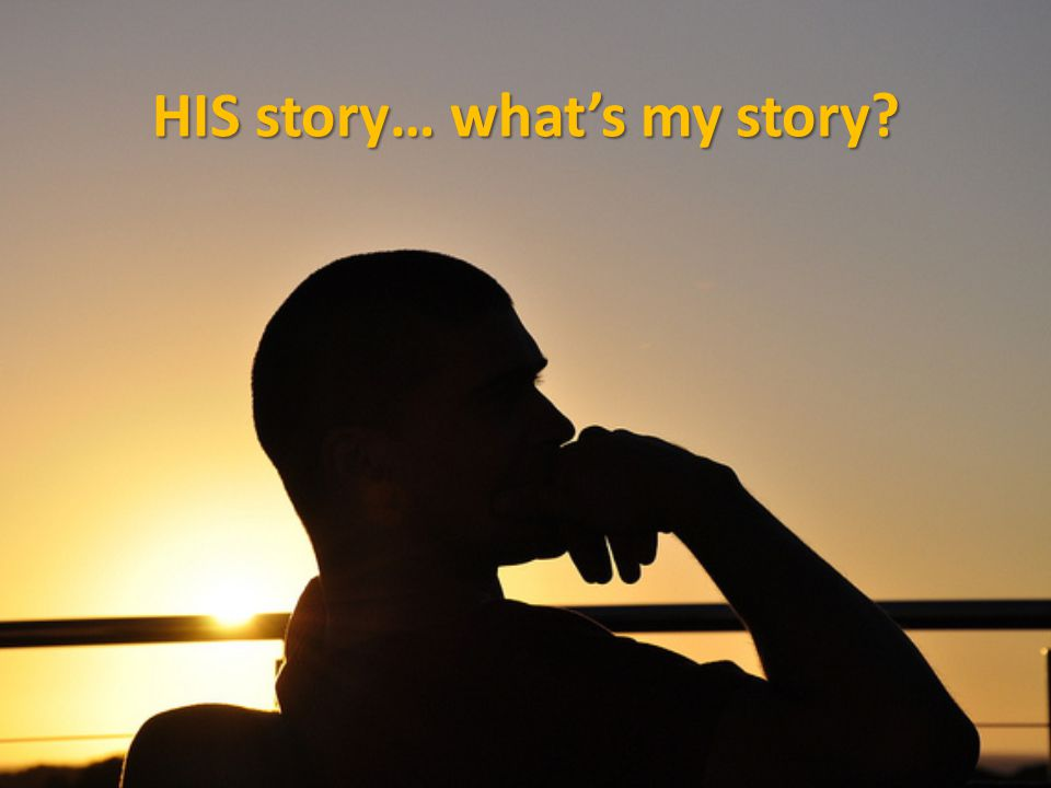 HIS story… what's my story