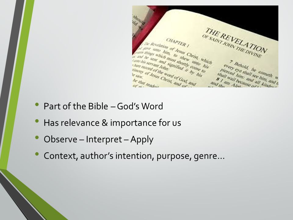Part of the Bible – God's Word Has relevance & importance for us Observe – Interpret – Apply Context, author's intention, purpose, genre…