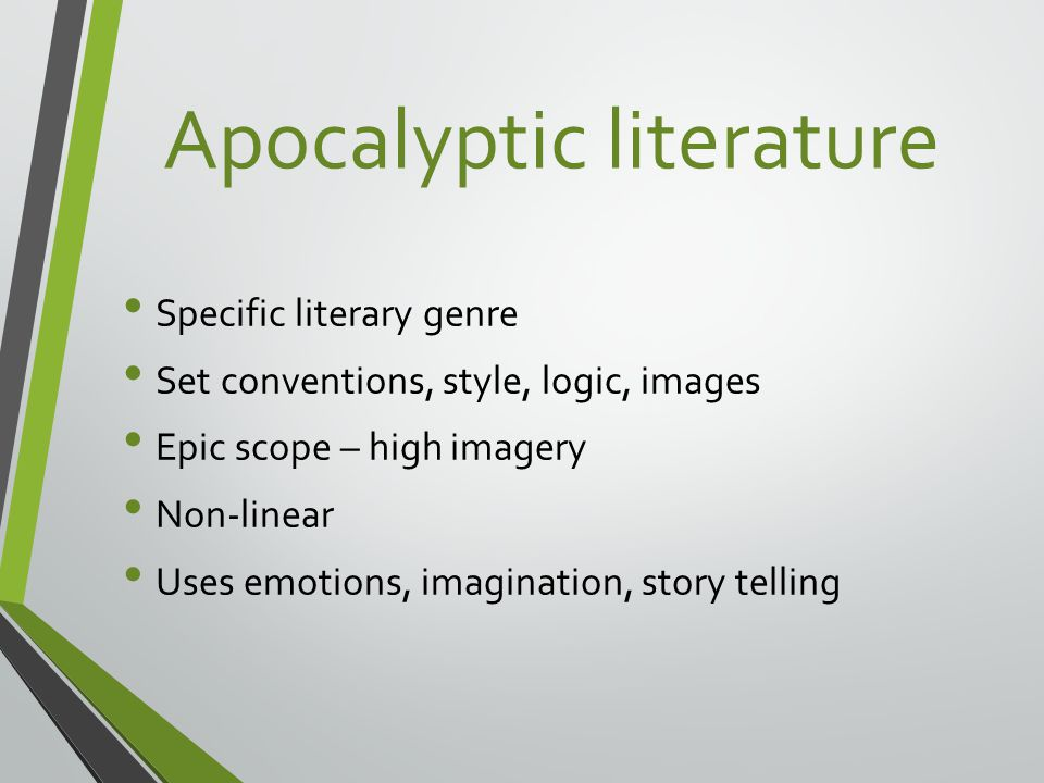 Apocalyptic literature Specific literary genre Set conventions, style, logic, images Epic scope – high imagery Non-linear Uses emotions, imagination, story telling