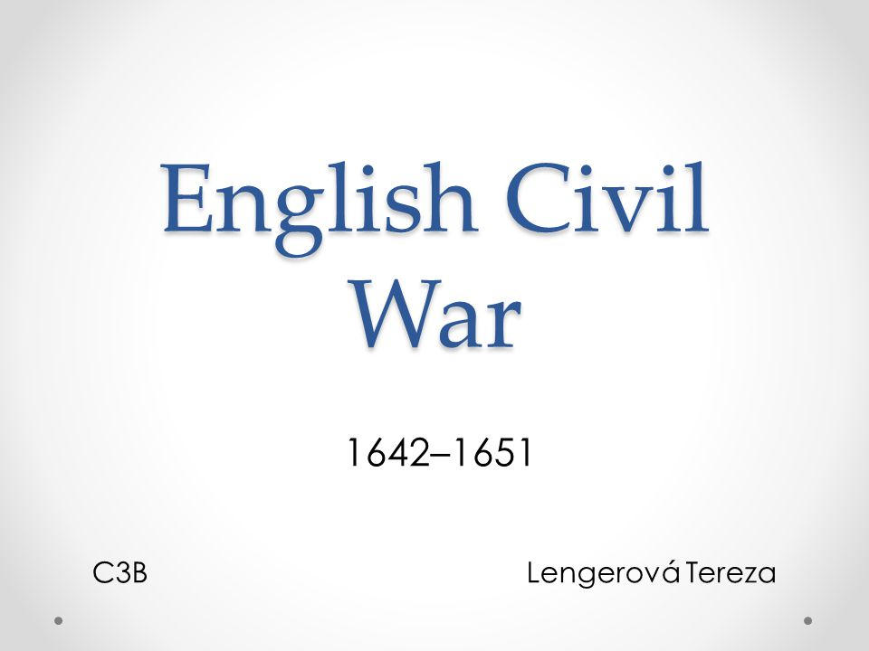 English Civil War 1642–1651 C3BLengerová Tereza