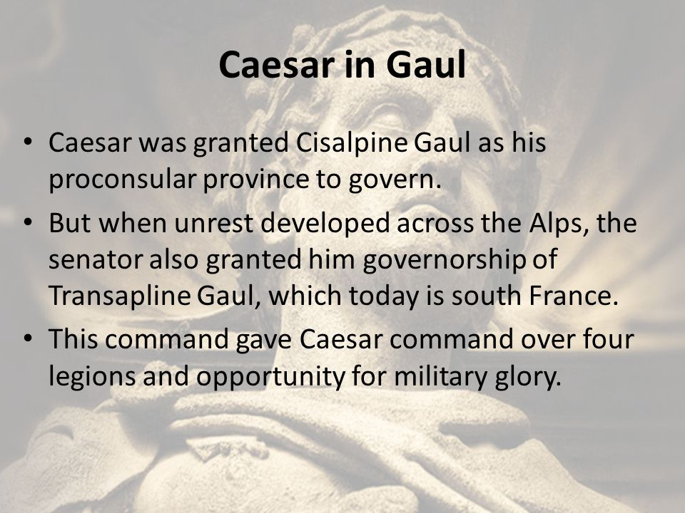 Caesar in Gaul (continued) Caesar spent 8 years in Gaul subduing many tribes and making a few into allies.