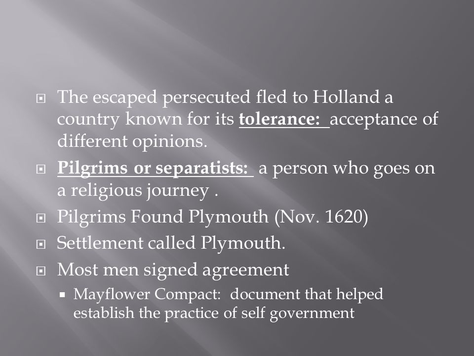  The escaped persecuted fled to Holland a country known for its tolerance: acceptance of different opinions.  Pilgrims or separatists: a person who