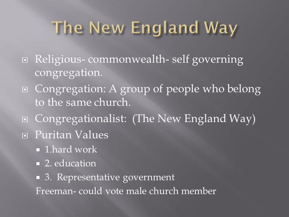  Religious- commonwealth- self governing congregation.  Congregation: A group of people who belong to the same church.  Congregationalist: (The New