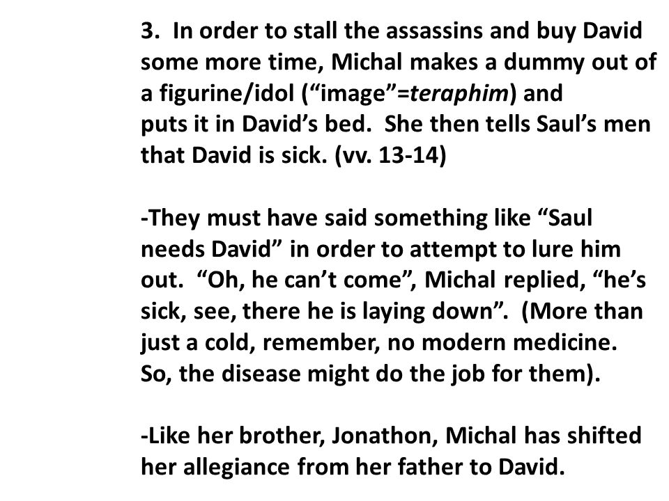 "3. In order to stall the assassins and buy David some more time, Michal makes a dummy out of a figurine/idol (""image""=teraphim) and puts it in David's"