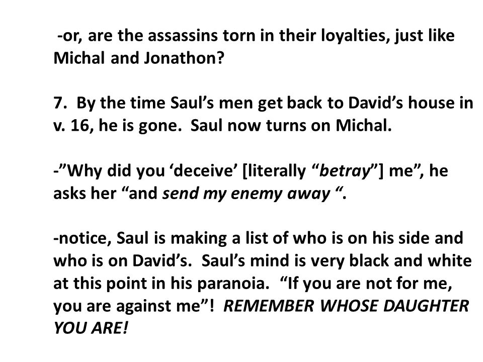 -or, are the assassins torn in their loyalties, just like Michal and Jonathon? 7. By the time Saul's men get back to David's house in v. 16, he is gon