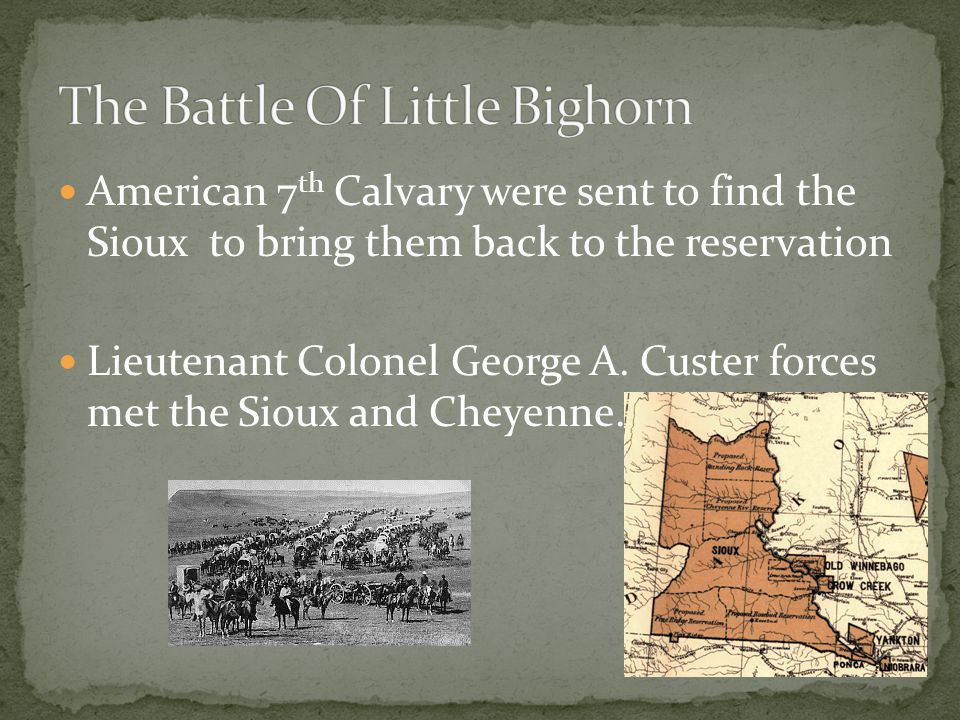 American 7 th Calvary were sent to find the Sioux to bring them back to the reservation Lieutenant Colonel George A.