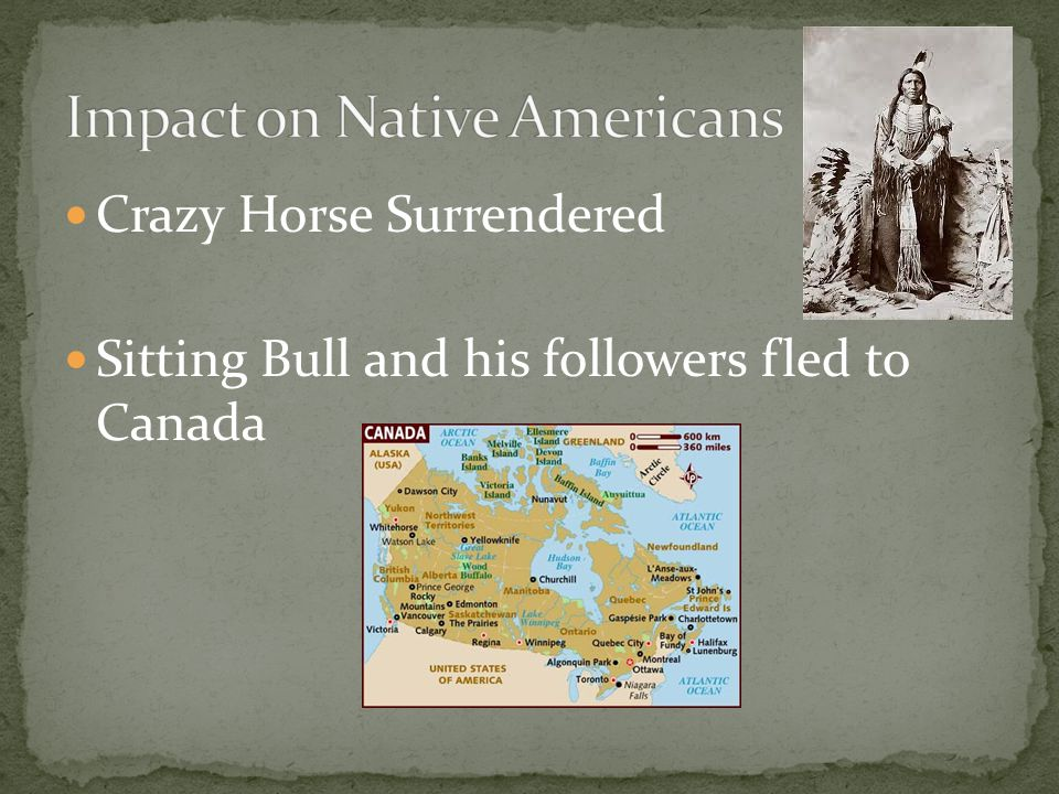 Crazy Horse Surrendered Sitting Bull and his followers fled to Canada