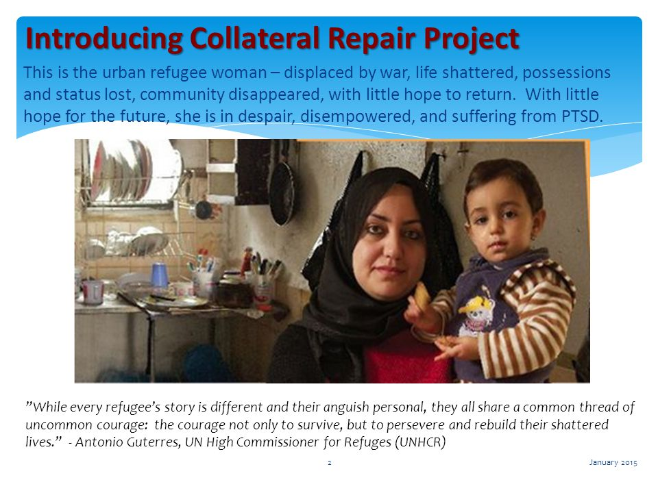 This is the urban refugee woman – displaced by war, life shattered, possessions and status lost, community disappeared, with little hope to return. Wi