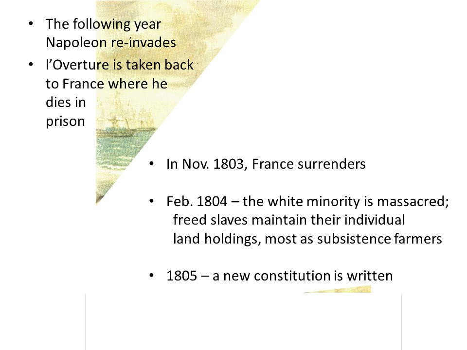 The following year Napoleon re-invades l'Overture is taken back to France where he dies in prison In Nov.