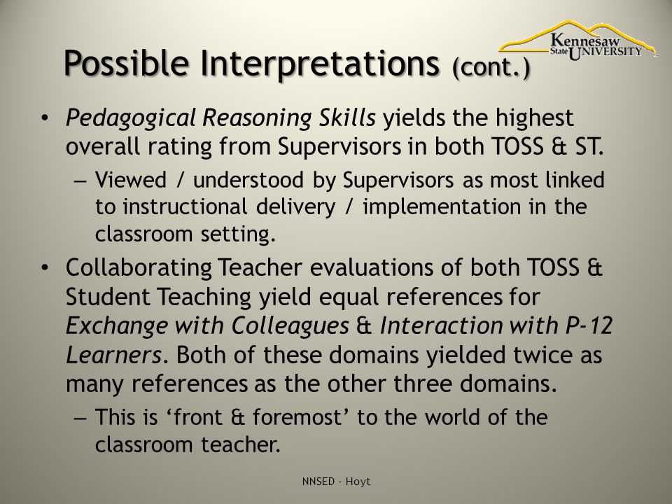 Possible Interpretations (cont.) Pedagogical Reasoning Skills yields the highest overall rating from Supervisors in both TOSS & ST. – Viewed / underst