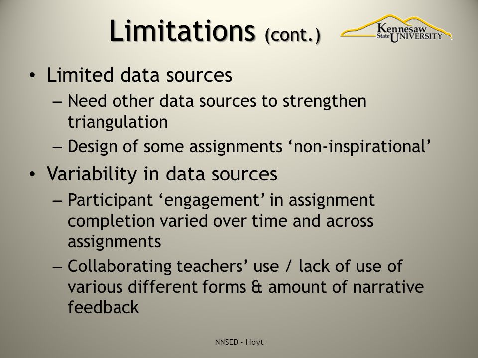 Limitations (cont.) Limited data sources – Need other data sources to strengthen triangulation – Design of some assignments 'non-inspirational' Variab