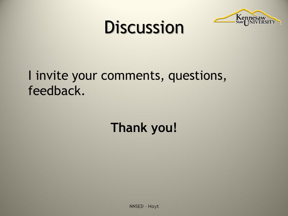 Discussion I invite your comments, questions, feedback. Thank you! NNSED - Hoyt