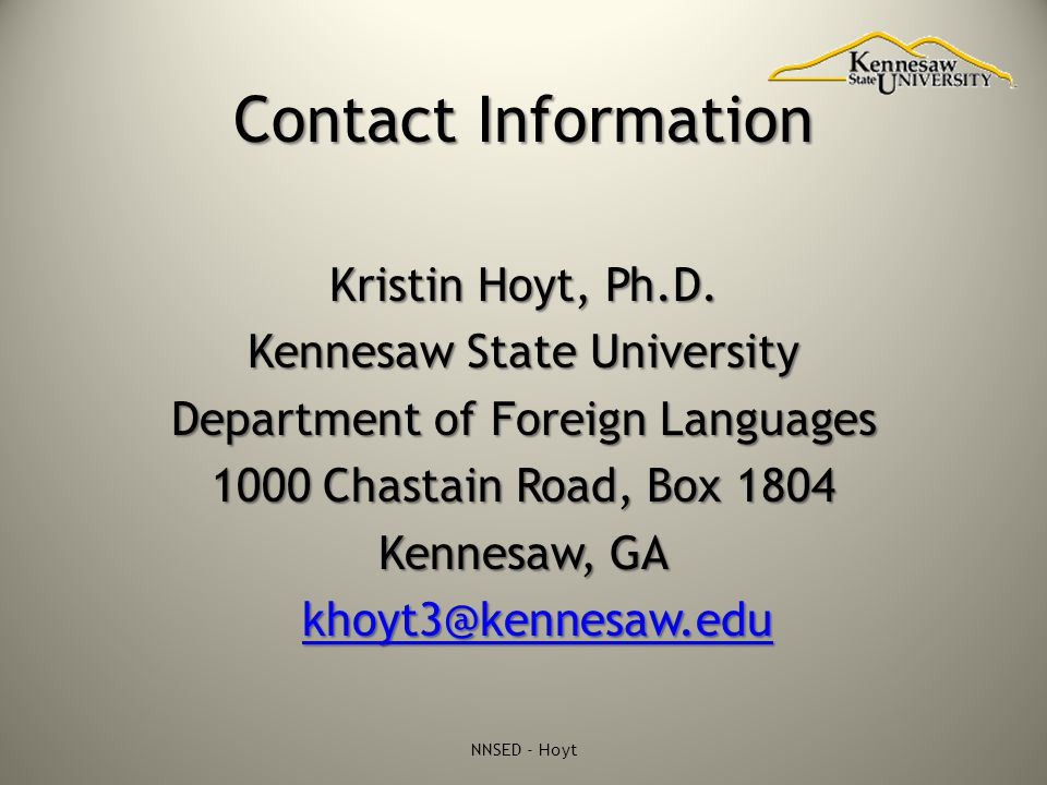 Contact Information Kristin Hoyt, Ph.D. Kennesaw State University Department of Foreign Languages 1000 Chastain Road, Box 1804 Kennesaw, GA khoyt3@ken