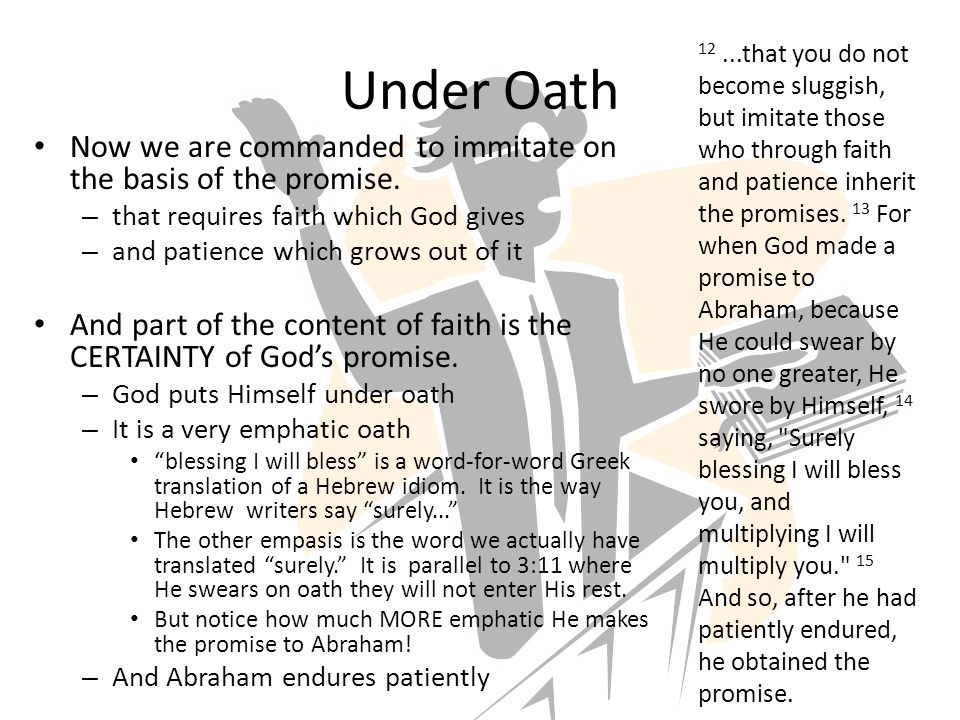 Under Oath Now we are commanded to immitate on the basis of the promise.