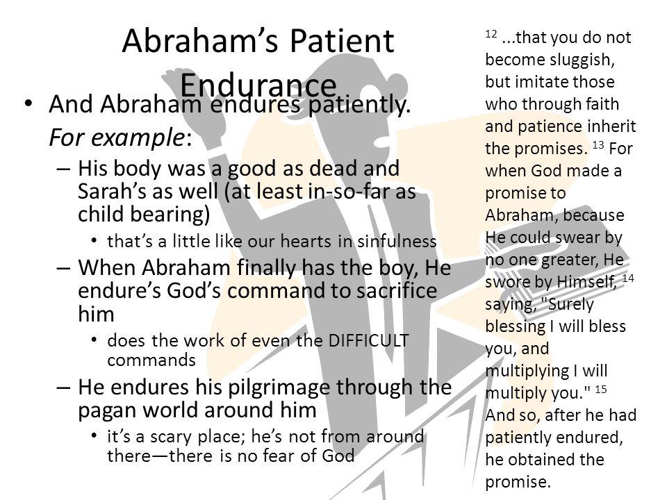 Abraham's Patient Endurance And Abraham endures patiently.