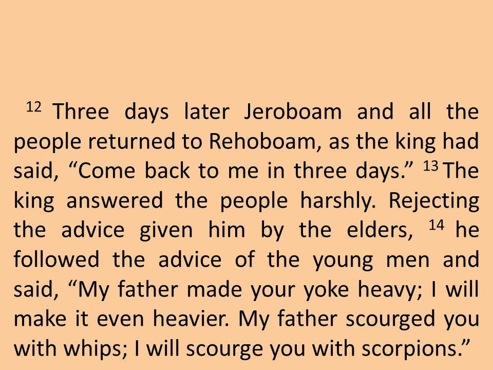 15 So the king did not listen to the people, for this turn of events was from the Lord, to fulfill the word the Lord had spoken to Jeroboam son of Nebat through Ahijah the Shilonite.