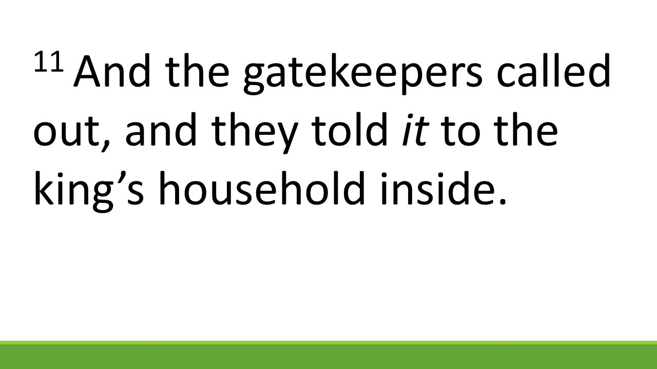 11 And the gatekeepers called out, and they told it to the king's household inside.
