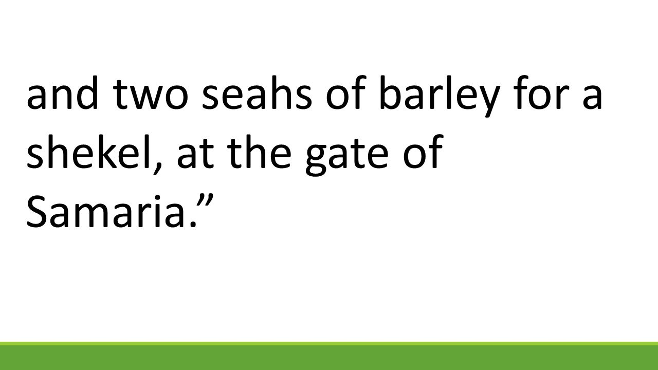 and two seahs of barley for a shekel, at the gate of Samaria.