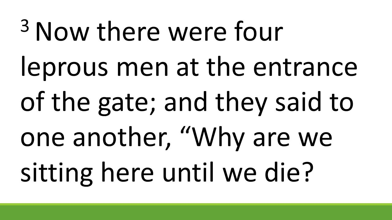4 If we say, 'We will enter the city,' the famine is in the city, and we shall die there.