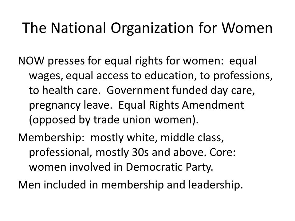 The National Organization for Women NOW presses for equal rights for women: equal wages, equal access to education, to professions, to health care. Go