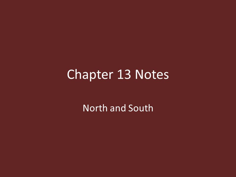 Chapter 13 Notes North and South