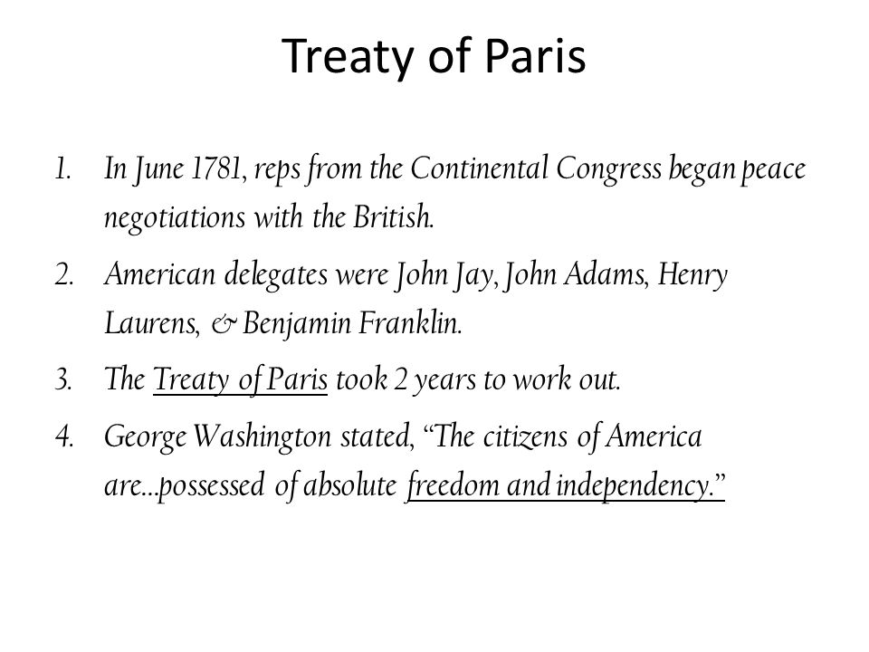 Treaty of Paris 1.In June 1781, reps from the Continental Congress began peace negotiations with the British.